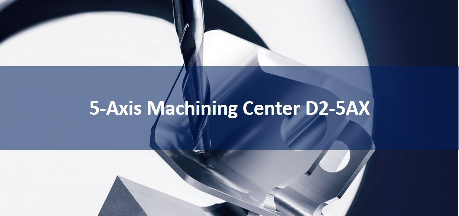 5-Axis Machining Center D2-5AX
