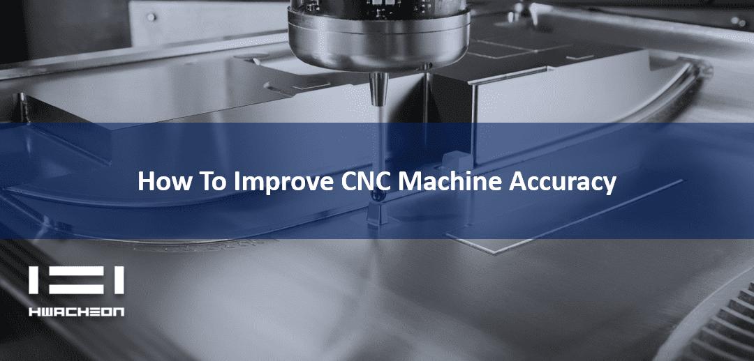 How to Improve CNC Machine Tool Accuracy