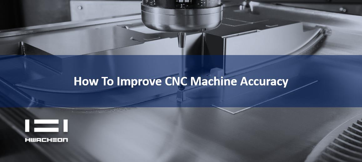 How To Improve CNC Machine Accuracy