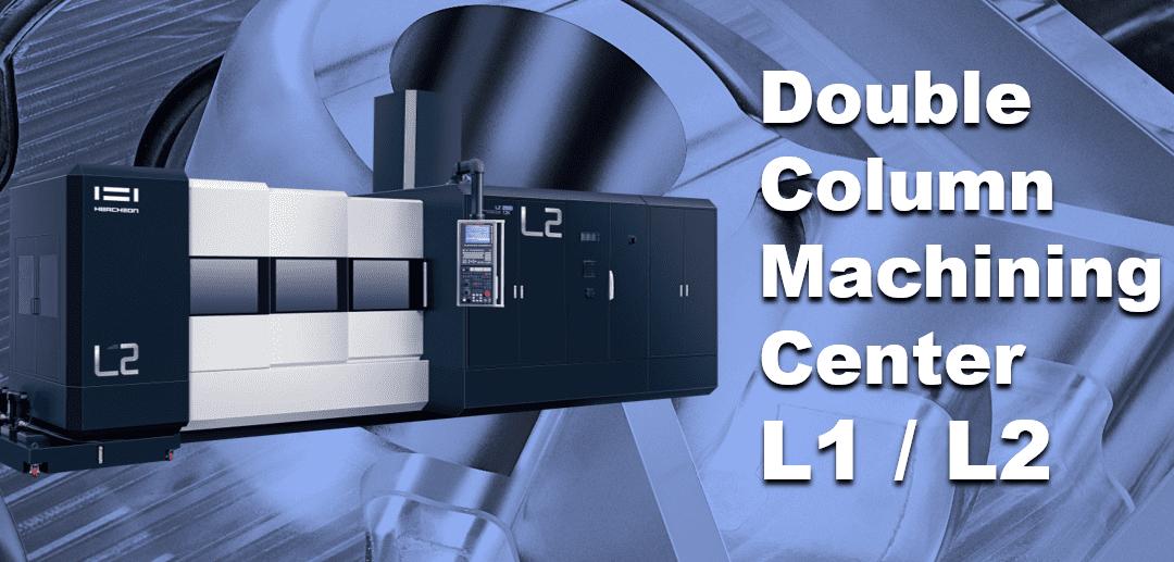 Double Column Machining Center L1 / L2 Series