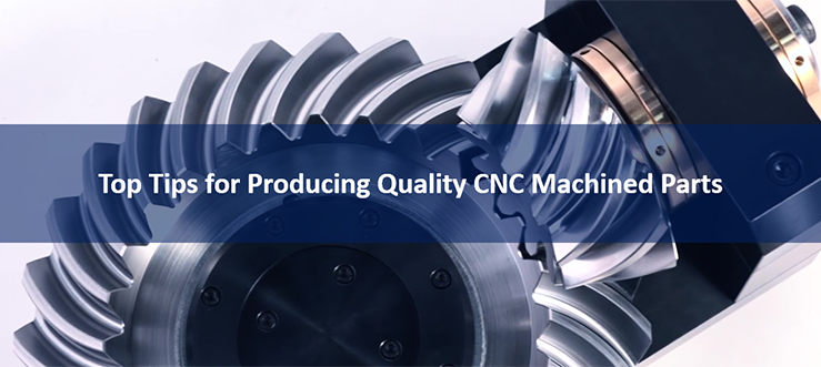 Top Tips for Producing Quality CNC Machined Parts