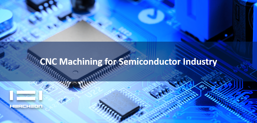 CNC Machining for Semiconductor Industry: What You Must Know